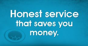 Honest service that saves you money.